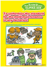 To uniformize the standard for the mold maintenance, Mold Maintenance Training Cartoon Series